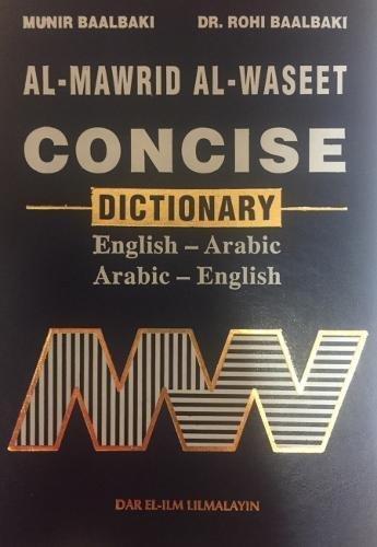Al-Mawrid Al-Waseet: Concise Dictionary, English-Arabic and Arabic-English: Munir Baalbaki; Dr.