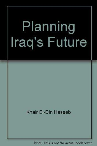 PLANNING IRAQ'S FUTURE: A DETAILED PROJECT TO: Haseeb, Khair El-Din