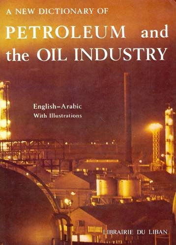 9789953861647: A New Dictionary of Petroleum and the Oil Industry: English-Arabic (English and Arabic Edition)