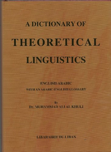 9789953865744: A Dictionary of Theoretical Linguistics (English-Arabic with an Arabic English Glossary)