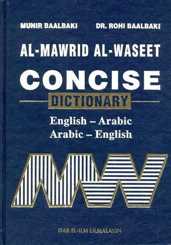 Al-Mawrid Al-Waseet Concise English-Arabic Arabic-English Dictionary: Baalbaki, Munir and Dr. Rohi