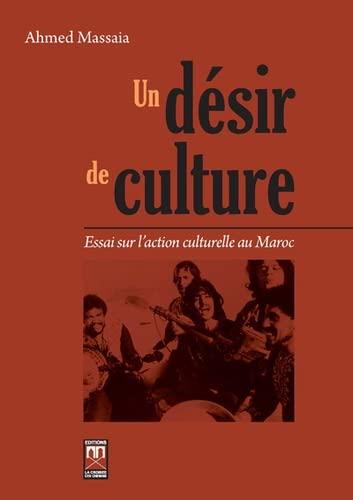 9789954104316: Un désir de culture : Essai sur l'action culturelle au Maroc