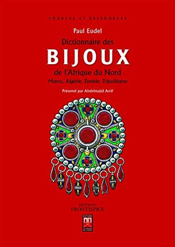 9789954104668: Dictionnaire des bijoux de l'Afrique du Nord : Maroc, Algérie, Tunisie, Tripolitaine