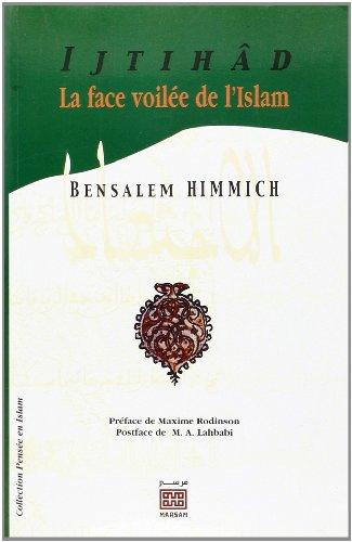 Ijtihâd : La face voilée de l'Islam: Bensalem Himmich; Mohamed