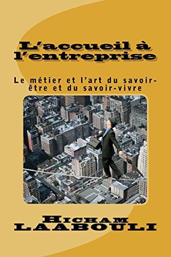 9789954307939: L'accueil à l'entreprise: Le métier et l'art du savoir-être et du savoir-vivre pour mieux communiquer (French Edition)