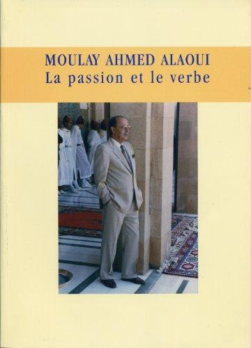 9789954579008: MOULAY AHMED ALAOUI : Passion et le verbe (La) (1919 -2002)