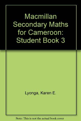 Macmillan Secondary Maths for Cameroon: Student Book: Lyonga, Karen E.