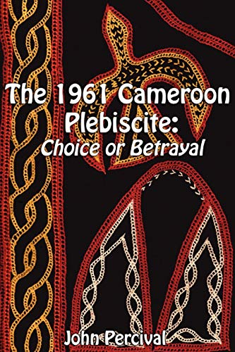 9789956558490: The 1961 Cameroon Plebiscite: Choice or Betrayal
