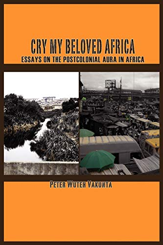 9789956558735: Cry my Beloved Africa. Essays on the Postcolonial Aura in Africa