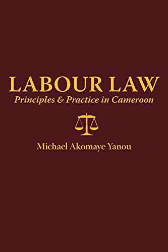 Labour Law: Principles and Practice in Cameroon: Yanou, Michael A.
