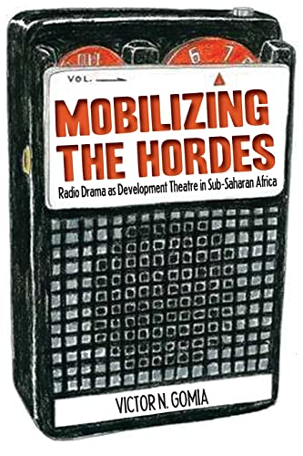 9789956727544: Mobilizing the Hordes. Radio Drama as Development Theatre in Sub-Saharan Africa