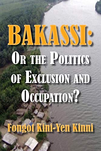 9789956790296: Bakassi: Or the Politics of Exclusion and Occupation?