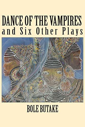 Dance of the Vampires and Six Other Plays: Bole Butake