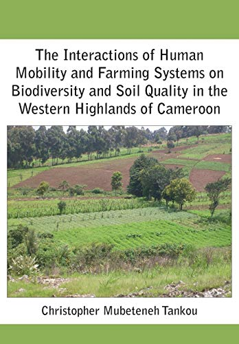 9789956791897: The Interactions of Human Mobility and Farming Systems on Biodiversity and Soil Quality in the Western Highlands of Cameroon
