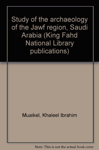 Study of the archaeology of the Jawf Region, Saudi Arabia: Muaikel, Khaleel Ibrahim