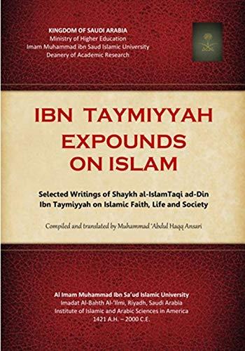 9789960043241: Ibn Taymiyyah expounds on Islam: Selected writings of Shaykh al-Islam Taqi ad-Din Ibn Taymiyyah on Islamic faith, life, and society