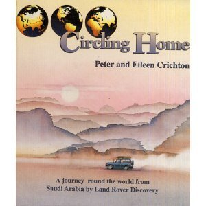 Circling Home: A Journey Round the World from Saudi Arabia by Land Rover Discovery: Peter Crichton,...