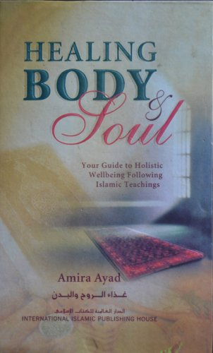 9789960586496: Healing Body & Soul : Your Guide to Holistic Wellbeing Following Islamic Teachings