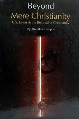 Beyond Mere Christianity : C.S. Lewis &: Brandon Toropov