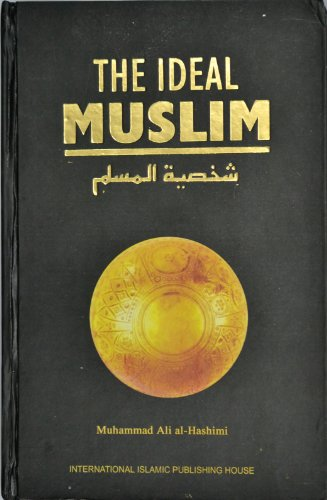 9789960850429: The Ideal Muslim: The True Islamic Personality of the Muslim as Defined in the Qur'an and Sunnah