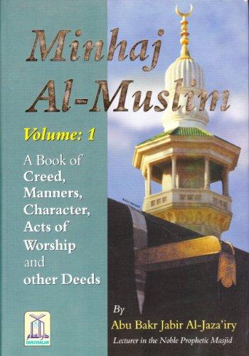 Minhaj Al-Muslim: A Book of Creed, Manners,: Abu Bakr Jabir