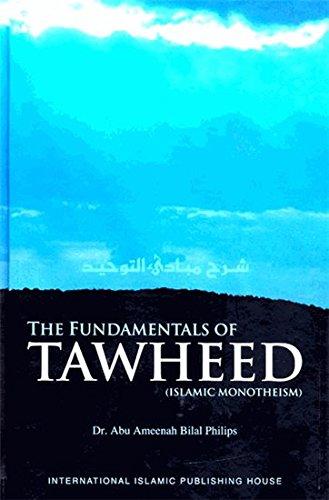 The Fundamentals of Tawheed (Islamic Monotheism): Philips, Abu Ameenah