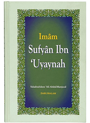 The Biography of Imam Sufyan Ibn 'Uyaynah: Salahuddin Ali Abdul Mawjood