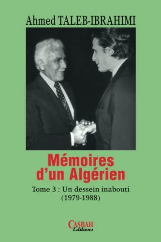 9789961649800: Memoires d'un Algerien - Tome 3 : un Dessein Inabouti (1979-1988)