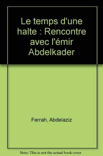 9789961769089: Le temps d'une halte : rencontre avec l'émir Abdelkader