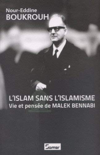 9789961961711: L'Islam sans l'Islamisme Vie et pensé de Malek BANNABI