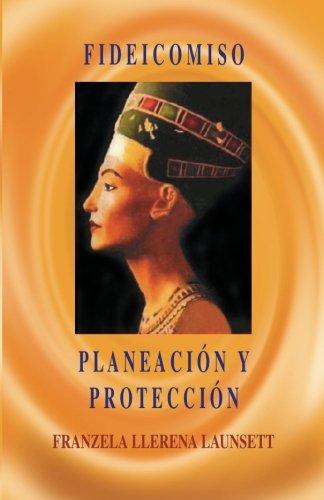 Fideicomiso: Planeación y Protección (Spanish Edition): Franzela E. LLerena