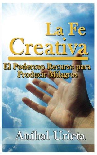 9789962050506: La Fe Creativa: El poderoso recurso para producir milagros