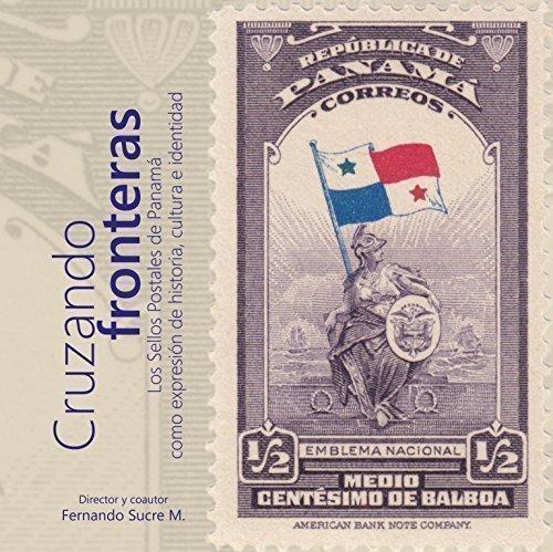 9789962120704: Cruzando Fronteras. Los Sellos Postales de Panamá como expresión de historia, cultura e identidad