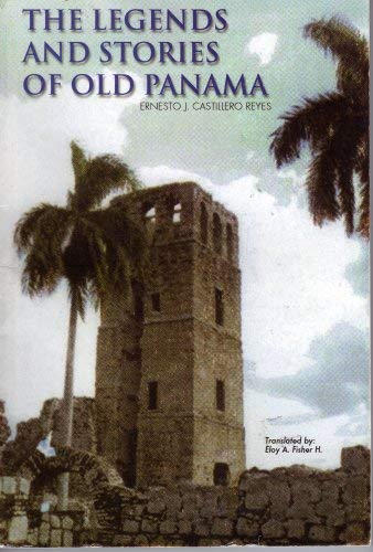 The Legends and Stories of Old Panama: Ernesto J. Castillero Reyes