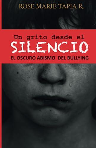 9789962656203: Un grito desde el Silencio: El oscuro abismo de bullying (Spanish Edition)