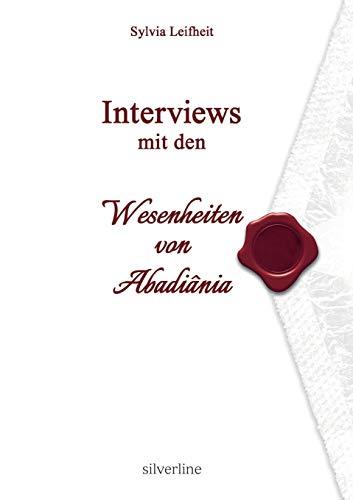 Interviews mit den Wesenheiten von Abadiânia (German Edition): Sylvia Leifheit