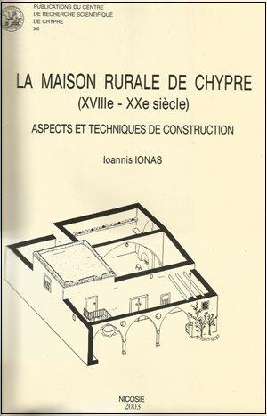 9789963080120: La maison rurale de Chypre (XVIIIe-XXe siècle): Aspects et techniques de construction (Publications du Centre de recherche scientifique de Chypre) (French Edition)