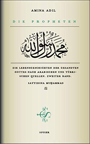9789963401079: Die Propheten - Zweiter Band: Sayyidina Muhammad: Die Lebensgeschichten der Gesandten Gottes nach arabischen und türkischen Quellen. Sayyidinâ Muªammad
