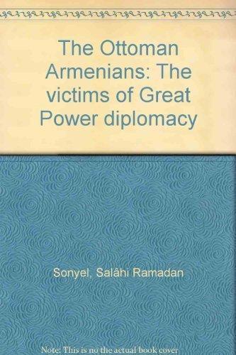 The Ottoman Armenians: Victims of great power diplomacy: Sonyel, Salahi Ramsdan
