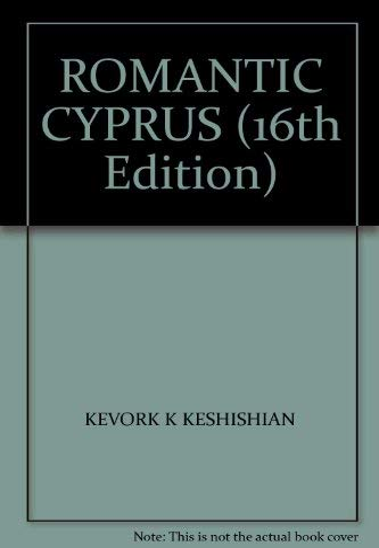 ROMANTIC CYPRUS (16th Edition): Keshishian, Kevork K.