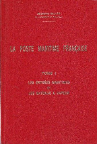 9789963579501: Poste Maritime Francaise Historique Et Catalogue, La: Tome 1 - Les Entrees Maritimes Depuis 1760 Et Les Bateaux a Vapeur Depuis 1833
