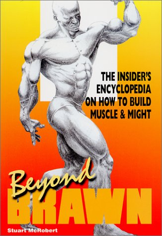 Beyond Brawn: The Insider's Encyclopedia on How to Build Muscle & Might: McRobert, Stuart