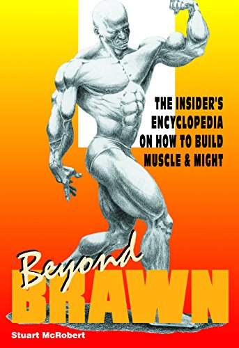 Beyond Brawn: the Insider's Encyclopedia on How to Build Muscle & Might: Stuart McRobert