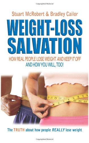 Weight Loss Salvation: How Real People Lose Weight and Keep It Off, and How You Will Too (9963916376) by Stuart McRobert; Bradley Cailor