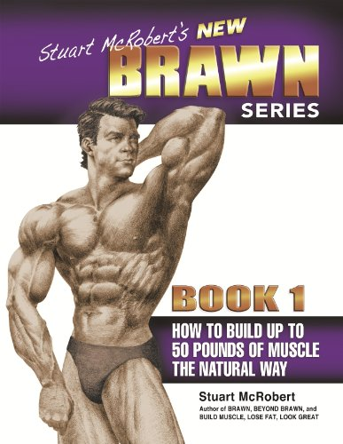 Stuart McRobert's New BRAWN Series, Book 1: How to Build up to 50 Pounds of Muscle the Natural Way (9963999123) by Stuart McRobert