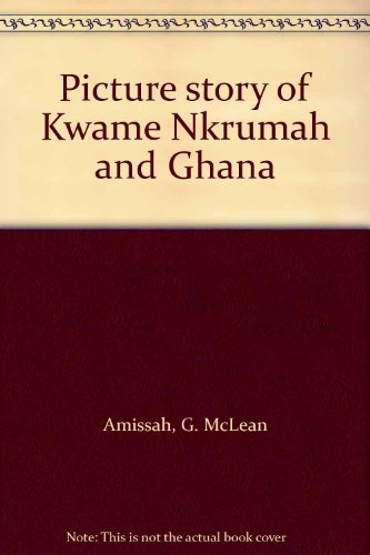 Picture story of Kwame Nkrumah and Ghana: G. McLean Amissah