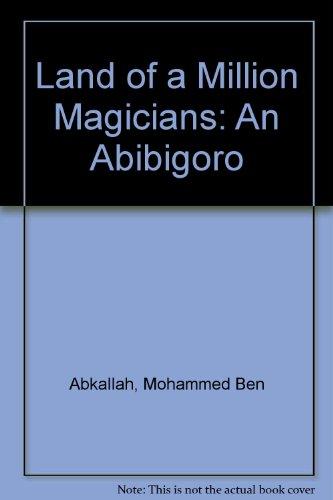 Land of a Million Magicians : An: Abdallah, Mohammed Ben