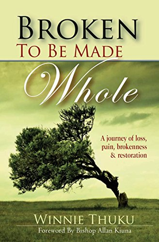 9789966153609: Broken to be Made Whole: A journey of loss, pain, brokenness & restoration