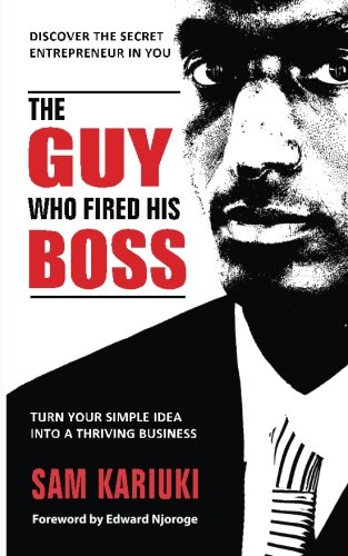 9789966178824 - Sam Kariuki: The Guy Who Fired His Boss Discover The Secret Entrepreneur In You - Book