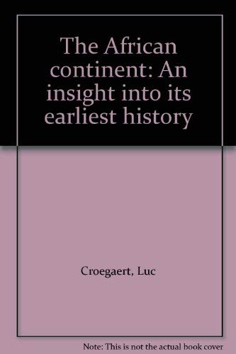 The African continent: An insight into its earliest history: Croegaert, Luc